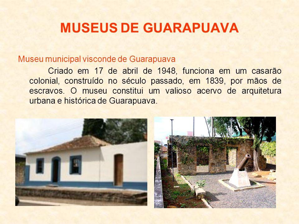 MUSEUS DE GUARAPUAVA Museu municipal visconde de Guarapuava
