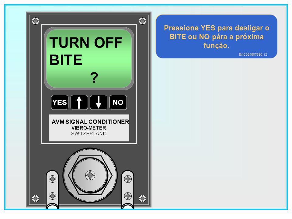 Pressione YES para desligar o BITE ou NO pára a próxima