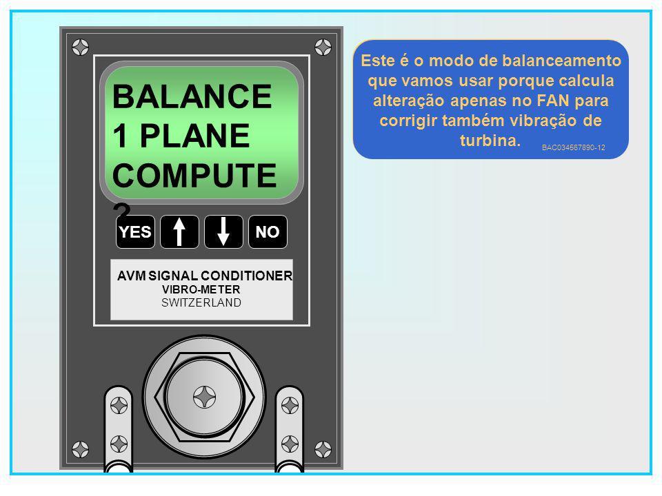 BALANCE 1 PLANE COMPUTE Este é o modo de balanceamento