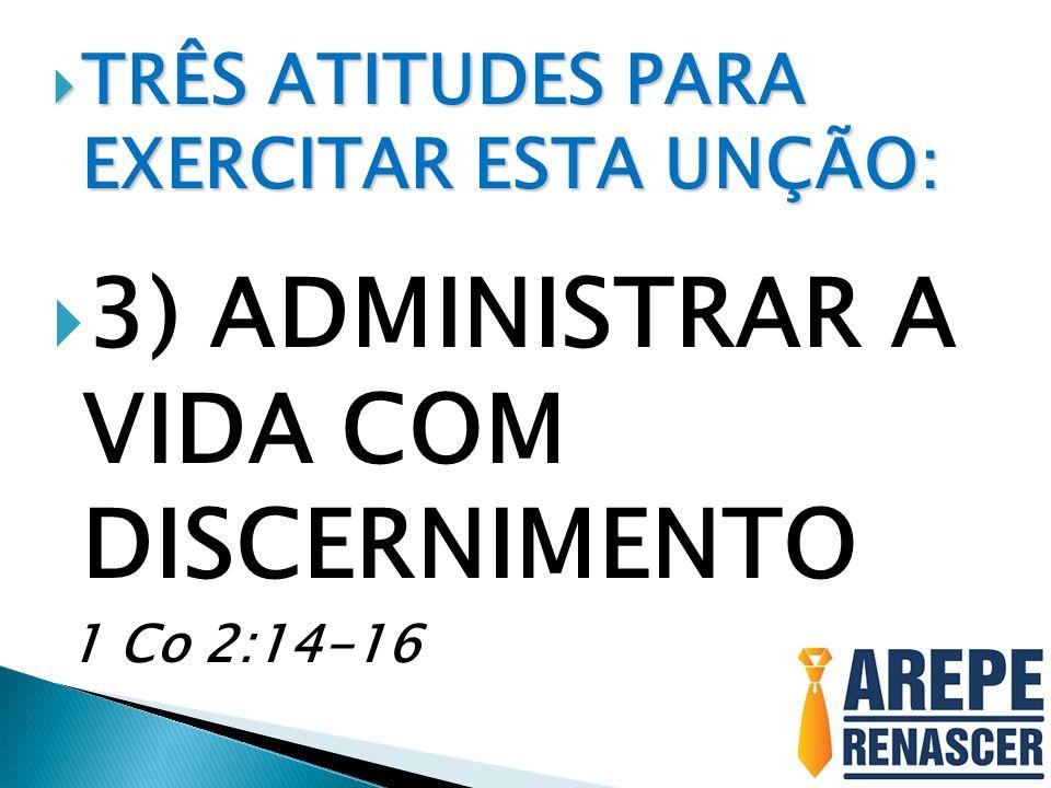 3) ADMINISTRAR A VIDA COM DISCERNIMENTO