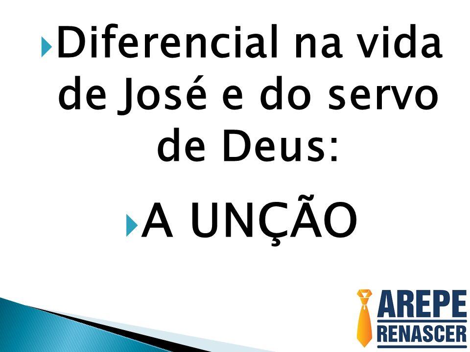 Diferencial na vida de José e do servo de Deus: