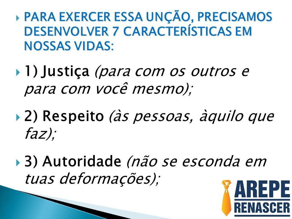 1) Justiça (para com os outros e para com você mesmo);