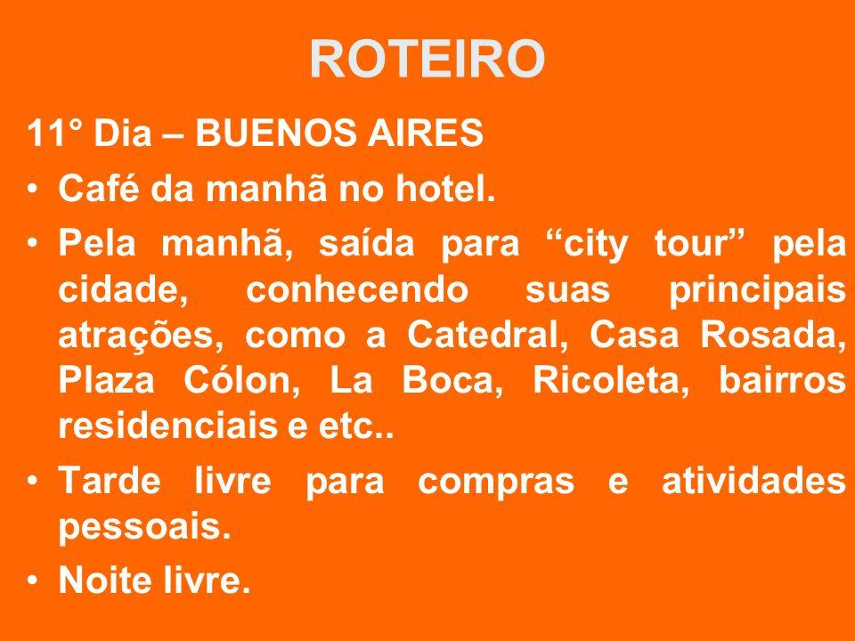 ROTEIRO 11° Dia – BUENOS AIRES Café da manhã no hotel.