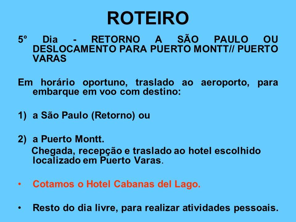 ROTEIRO 5° Dia - RETORNO A SÃO PAULO OU DESLOCAMENTO PARA PUERTO MONTT// PUERTO VARAS.