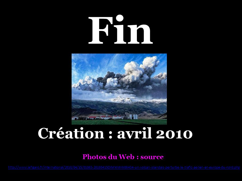 Fin Création : avril 2010 Photos du Web : source