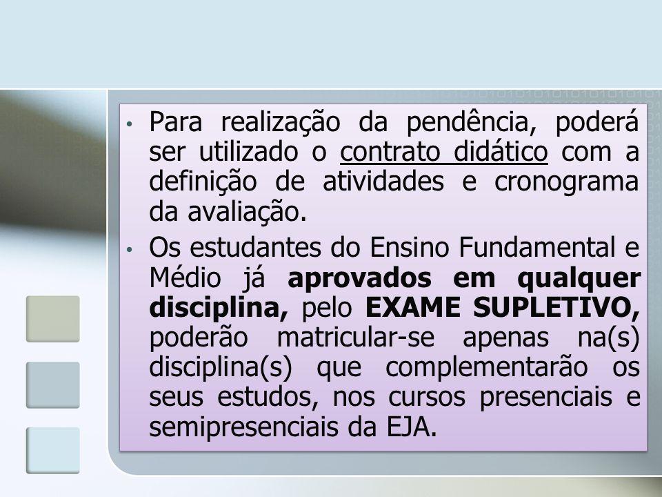 Para realização da pendência, poderá ser utilizado o contrato didático com a definição de atividades e cronograma da avaliação.