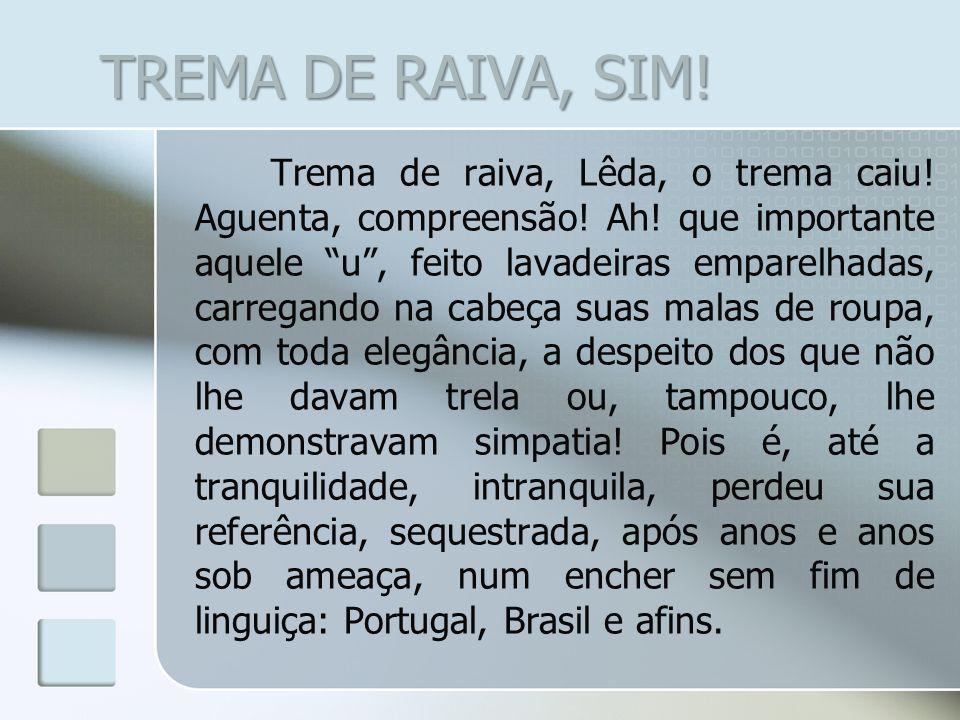TREMA DE RAIVA, SIM!