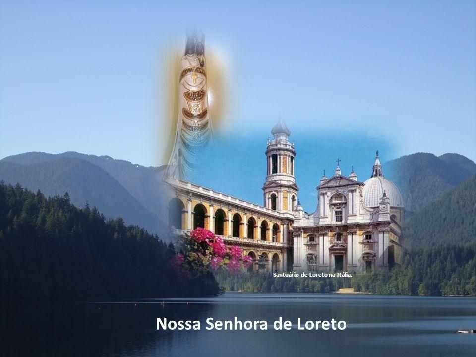 Santuário de Loreto na Itália. Nossa Senhora de Loreto