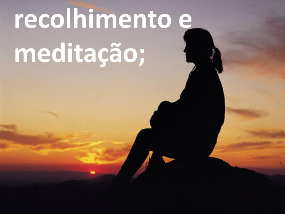 recolhimento e meditação;
