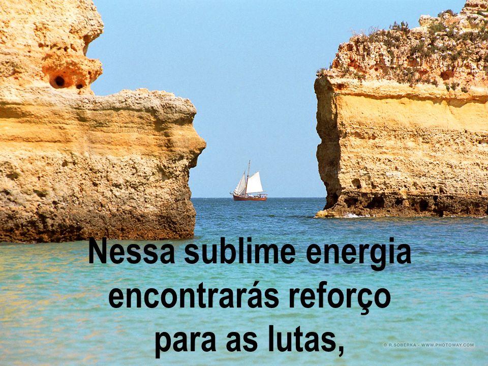 Nessa sublime energia encontrarás reforço
