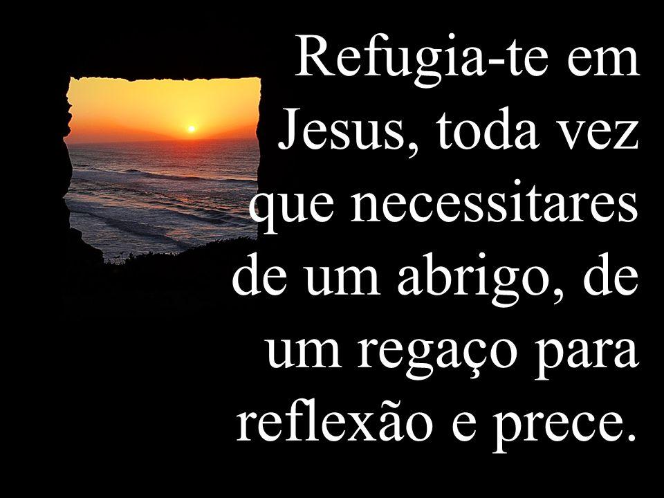 Refugia-te em Jesus, toda vez
