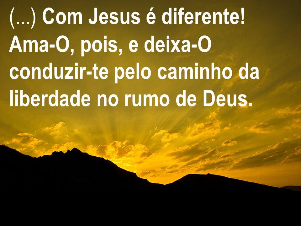 (...) Com Jesus é diferente!