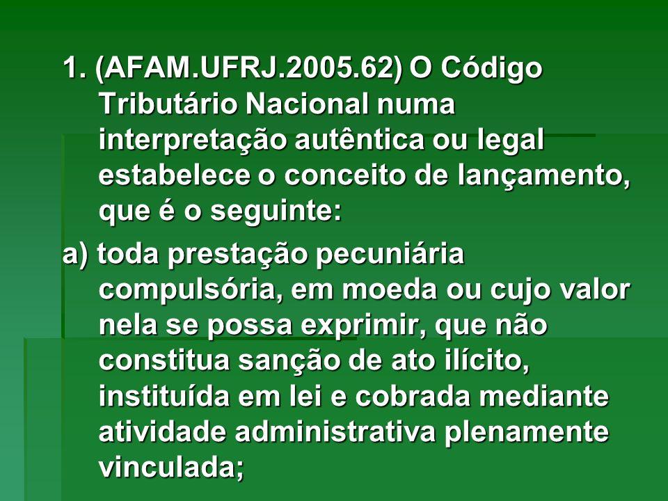 1. (AFAM.UFRJ.2005.62) O Código Tributário Nacional numa interpretação autêntica ou legal estabelece o conceito de lançamento, que é o seguinte: