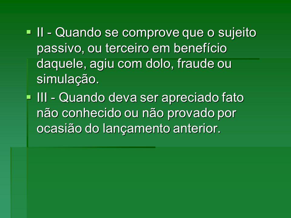II - Quando se comprove que o sujeito passivo, ou terceiro em benefício daquele, agiu com dolo, fraude ou simulação.