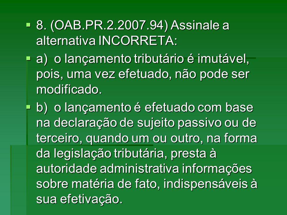 8. (OAB.PR.2.2007.94) Assinale a alternativa INCORRETA: