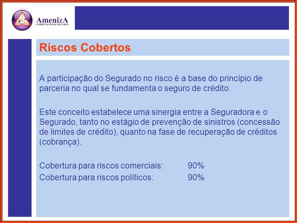 Riscos Cobertos A participação do Segurado no risco é a base do princípio de parceria no qual se fundamenta o seguro de crédito.