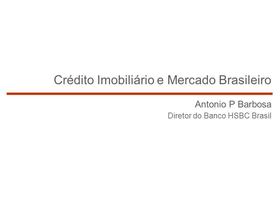 Crédito Imobiliário e Mercado Brasileiro Antonio P Barbosa Diretor do Banco HSBC Brasil