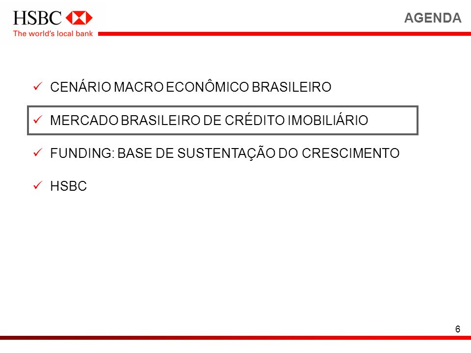 AGENDA CENÁRIO MACRO ECONÔMICO BRASILEIRO. MERCADO BRASILEIRO DE CRÉDITO IMOBILIÁRIO. FUNDING: BASE DE SUSTENTAÇÃO DO CRESCIMENTO.