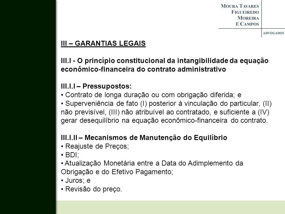 III – GARANTIAS LEGAIS III.I - O princípio constitucional da intangibilidade da equação econômico-financeira do contrato administrativo.