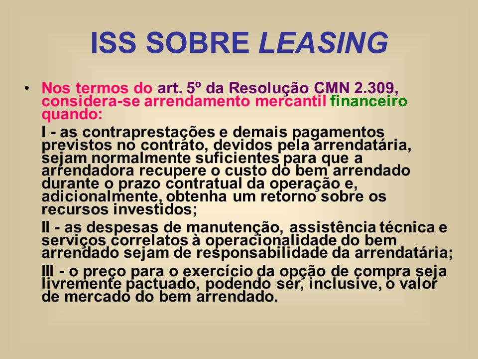 ISS SOBRE LEASING Nos termos do art. 5º da Resolução CMN 2.309, considera-se arrendamento mercantil financeiro quando: