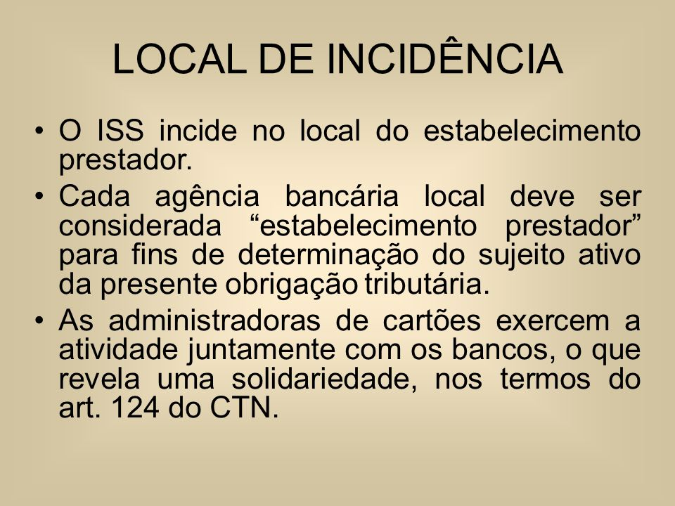 LOCAL DE INCIDÊNCIA O ISS incide no local do estabelecimento prestador.