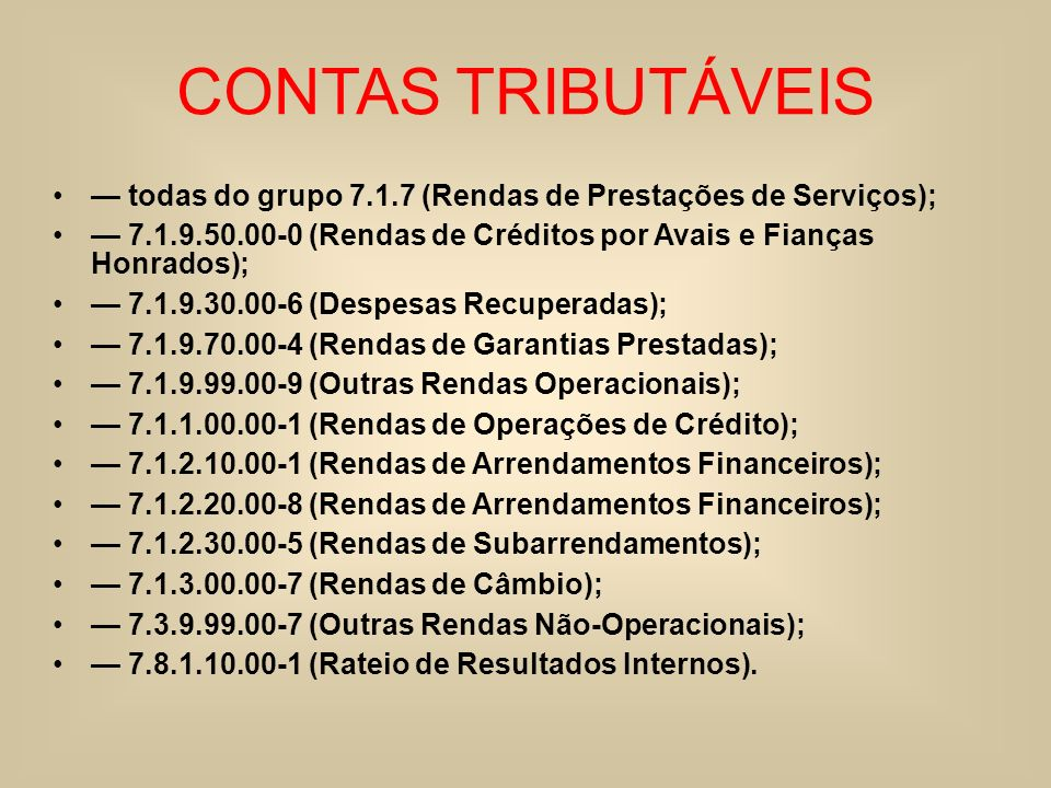 CONTAS TRIBUTÁVEIS — todas do grupo 7.1.7 (Rendas de Prestações de Serviços); — 7.1.9.50.00-0 (Rendas de Créditos por Avais e Fianças Honrados);