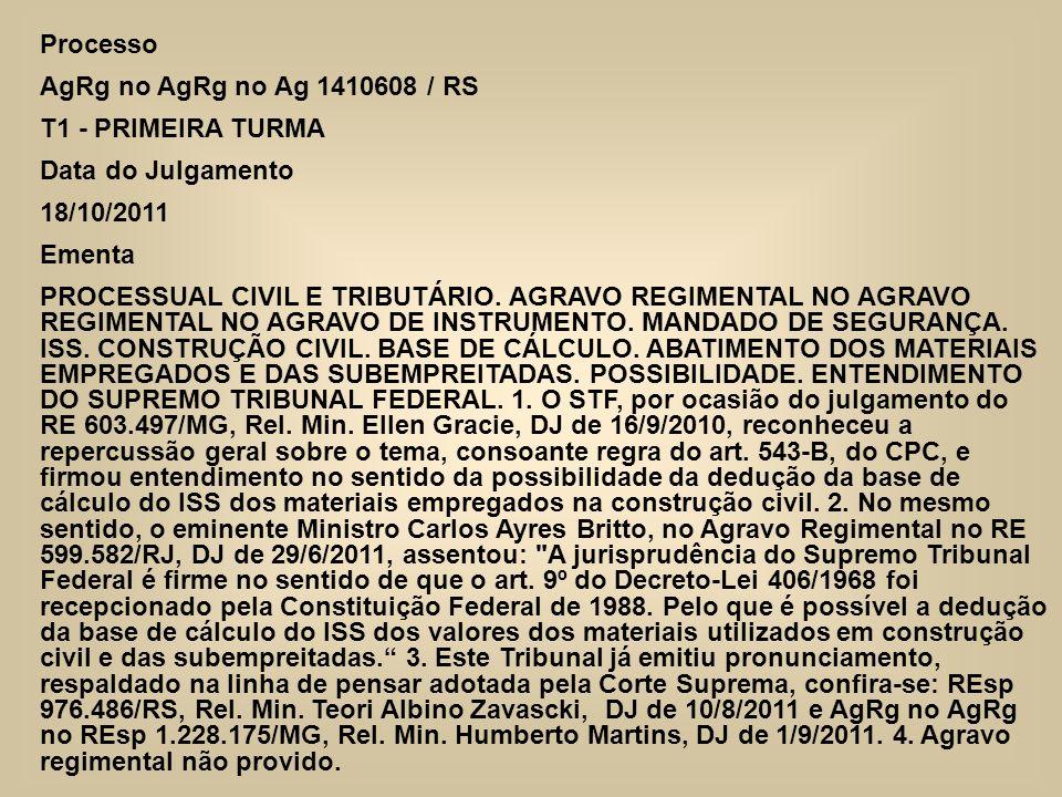 Processo AgRg no AgRg no Ag 1410608 / RS. T1 - PRIMEIRA TURMA. Data do Julgamento. 18/10/2011. Ementa.