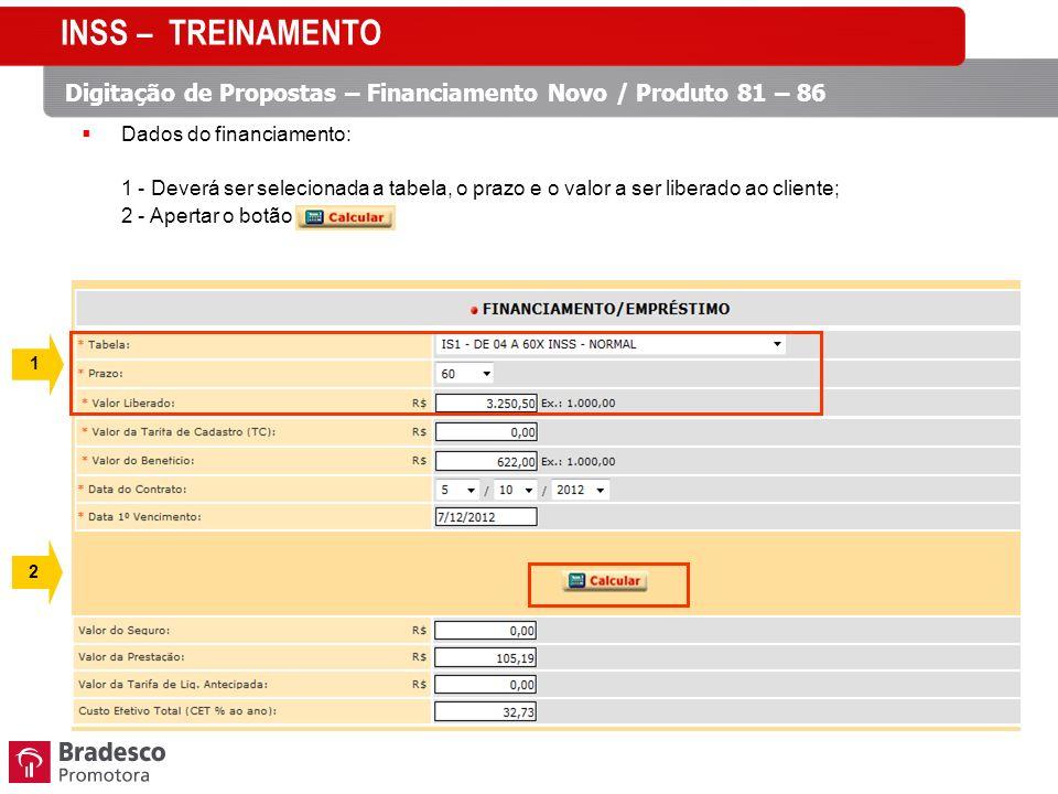 INSS – TREINAMENTO Digitação de Propostas – Financiamento Novo / Produto 81 – 86. Dados do financiamento: