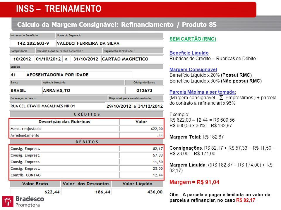 INSS – TREINAMENTO Cálculo da Margem Consignável: Refinanciamento / Produto 85. SEM CARTÃO (RMC) Benefício Líquido.