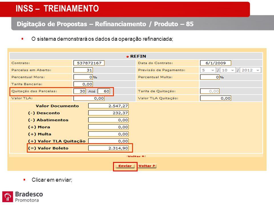 INSS – TREINAMENTO Digitação de Propostas – Refinanciamento / Produto – 85. O sistema demonstrará os dados da operação refinanciada;