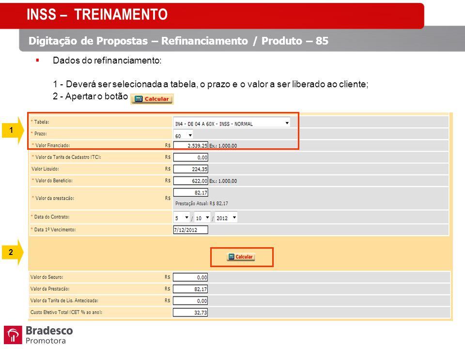INSS – TREINAMENTO Digitação de Propostas – Refinanciamento / Produto – 85. Dados do refinanciamento: