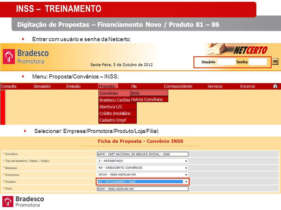INSS – TREINAMENTO Digitação de Propostas – Financiamento Novo / Produto 81 – 86. Entrar com usuário e senha da Netcerto;