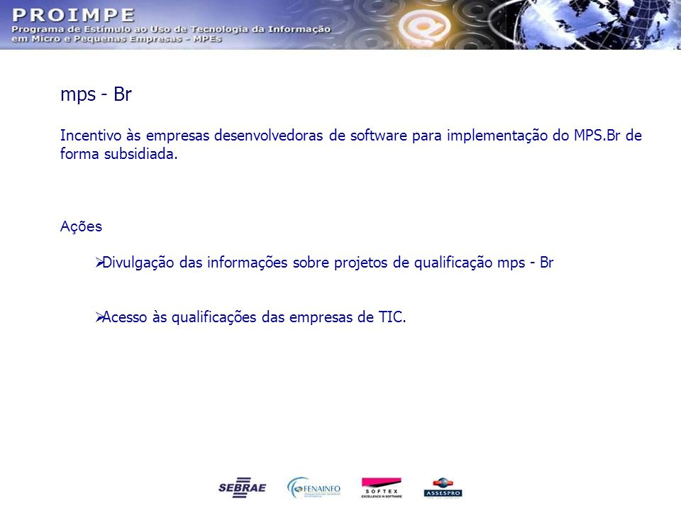 mps - Br Incentivo às empresas desenvolvedoras de software para implementação do MPS.Br de forma subsidiada.