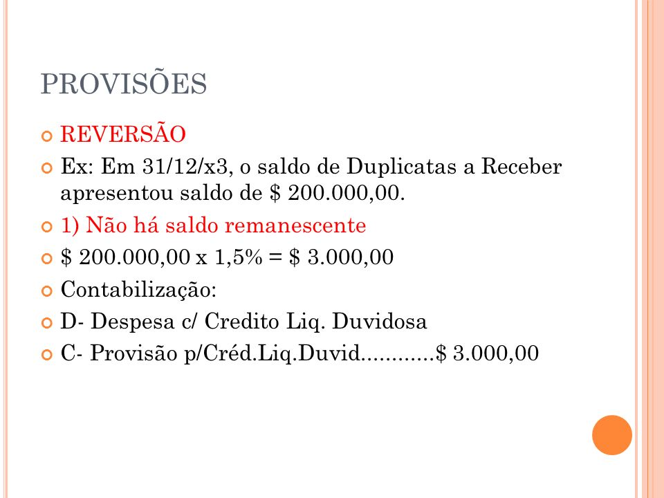 PROVISÕES REVERSÃO. Ex: Em 31/12/x3, o saldo de Duplicatas a Receber apresentou saldo de $ 200.000,00.
