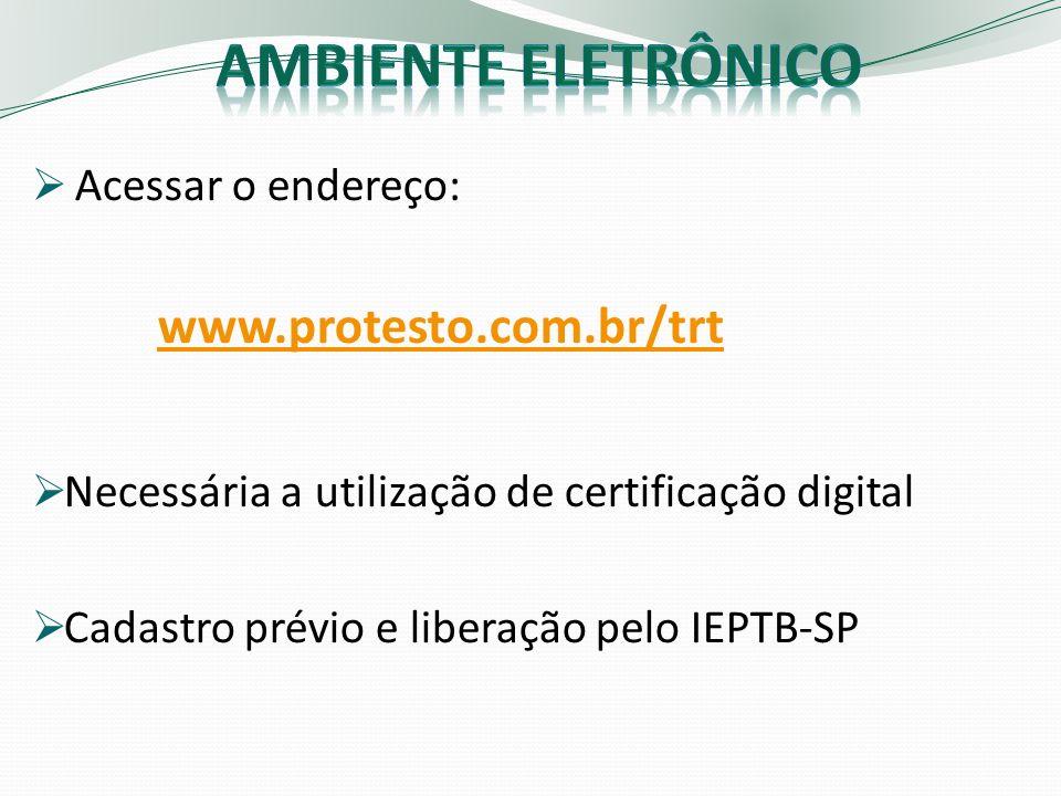 Ambiente eletrônico www.protesto.com.br/trt Acessar o endereço: