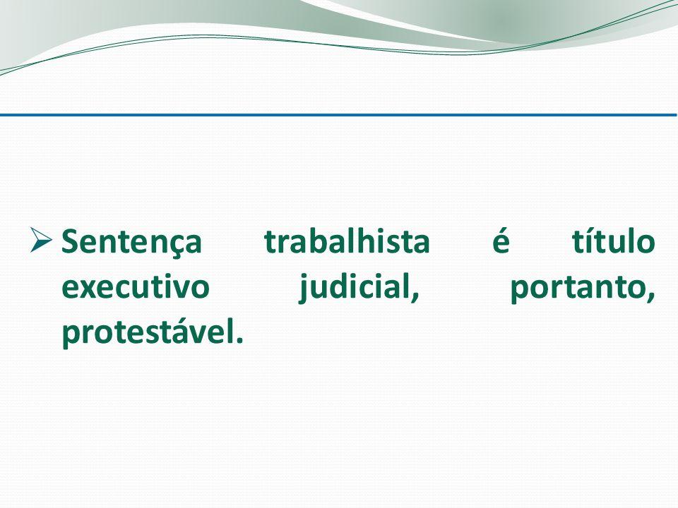 Sentença trabalhista é título executivo judicial, portanto, protestável.