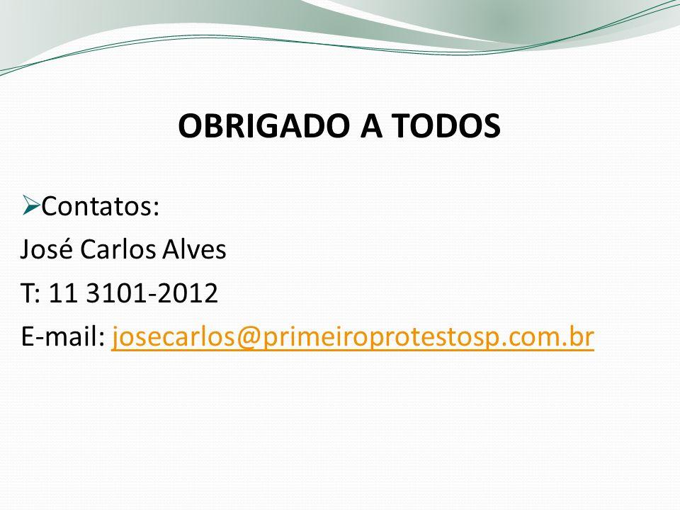 OBRIGADO A TODOS Contatos: José Carlos Alves T: 11 3101-2012