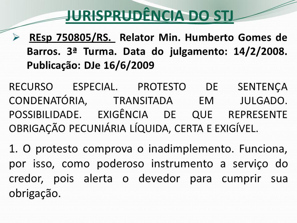JURISPRUDÊNCIA DO STJ REsp 750805/RS. Relator Min. Humberto Gomes de Barros. 3ª Turma. Data do julgamento: 14/2/2008. Publicação: DJe 16/6/2009.