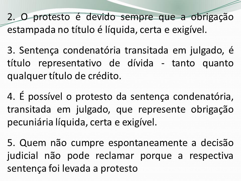 2. O protesto é devido sempre que a obrigação estampada no título é líquida, certa e exigível.