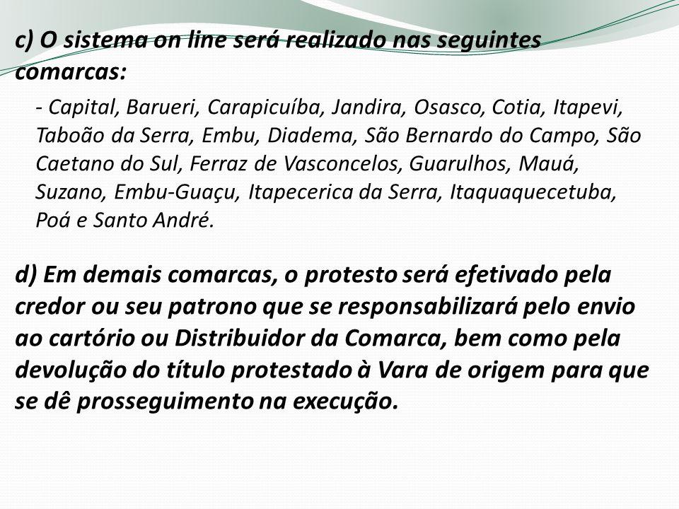 c) O sistema on line será realizado nas seguintes comarcas: