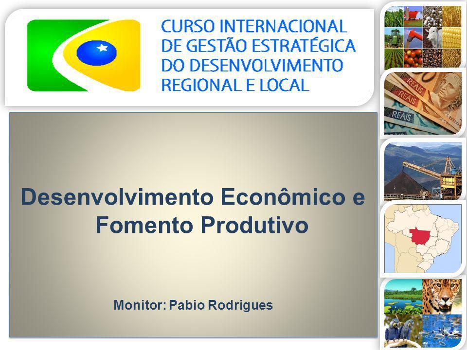 Desenvolvimento Econômico e Fomento Produtivo Monitor: Pabio Rodrigues