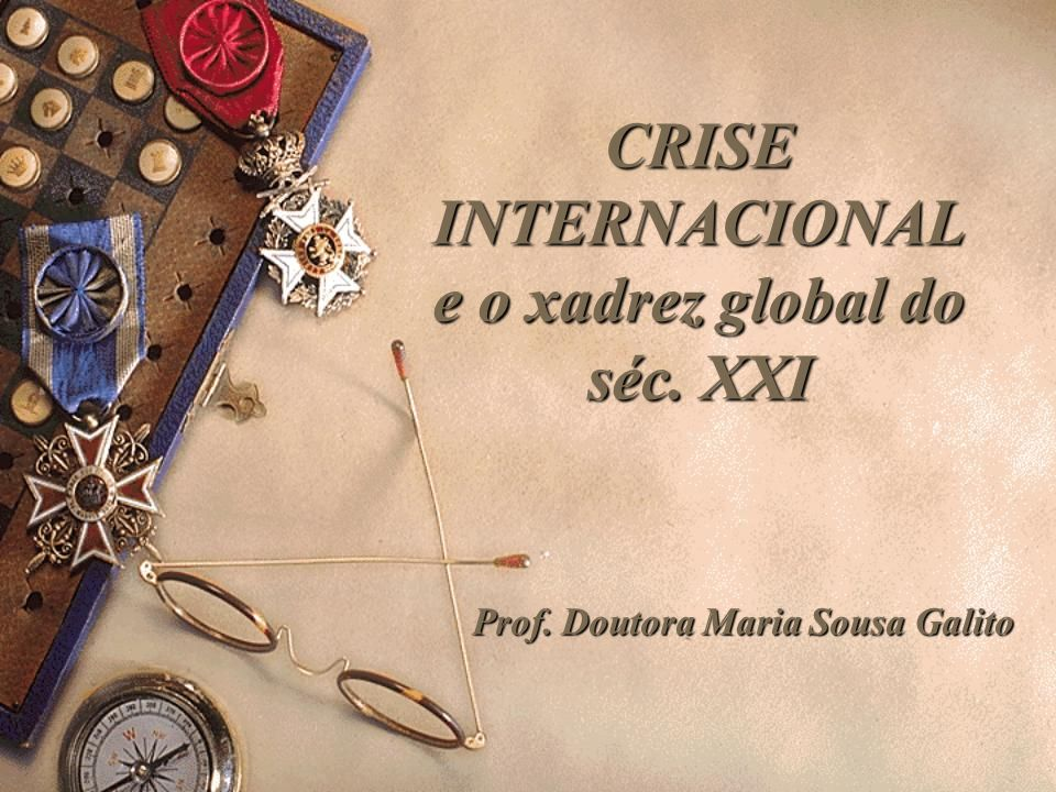CRISE INTERNACIONAL e o xadrez global do séc. XXI