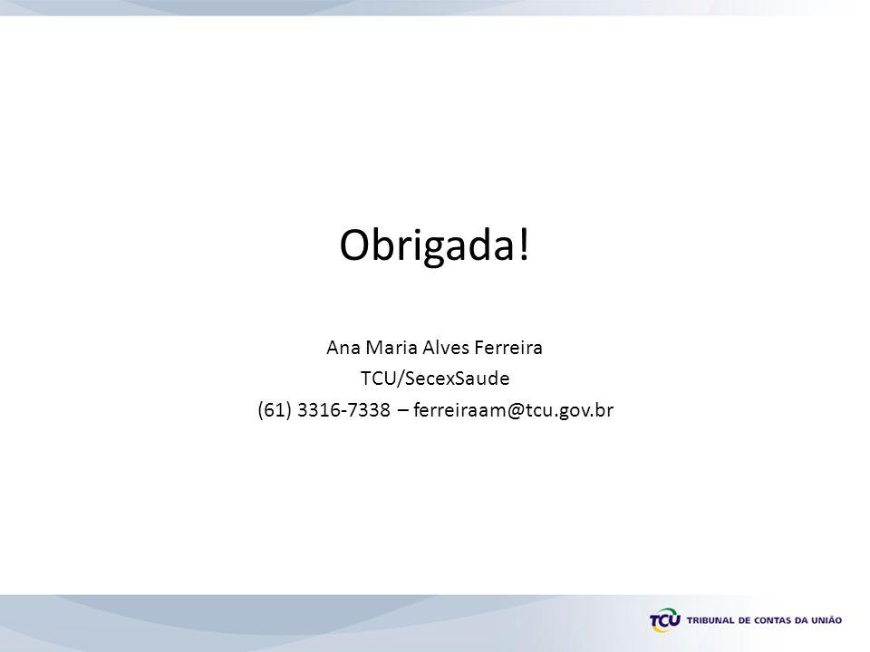 Obrigada! Ana Maria Alves Ferreira TCU/SecexSaude