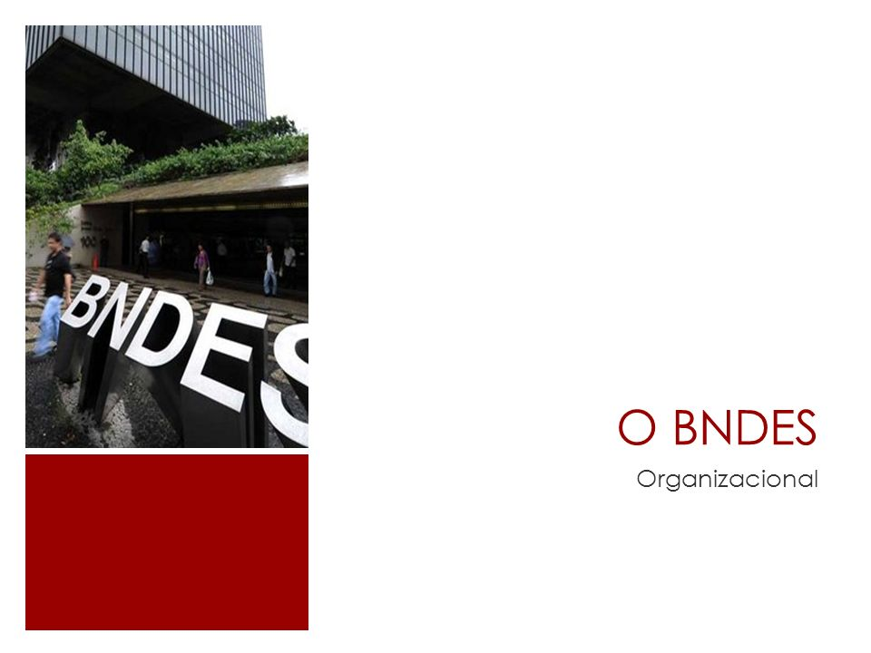 O BNDES Organizacional