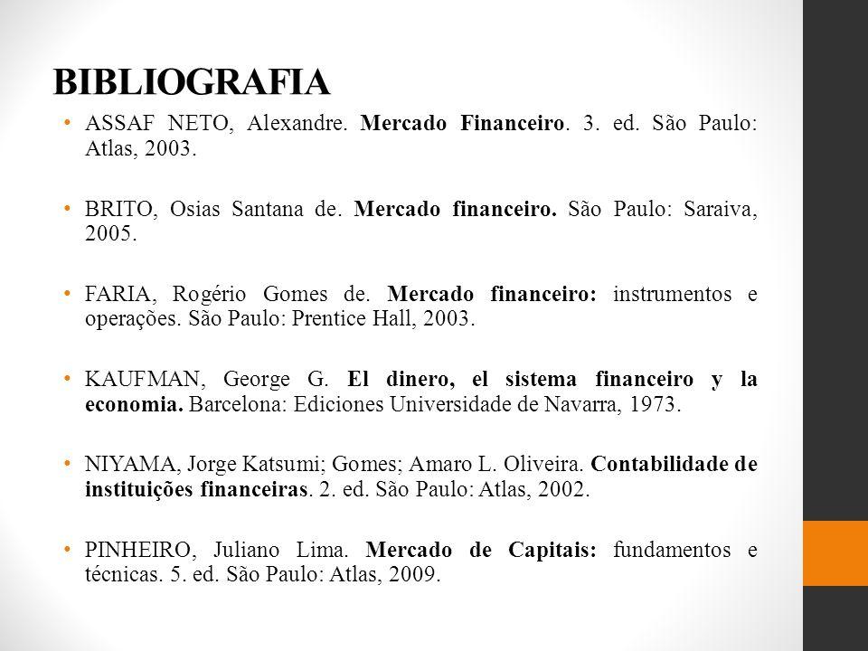 BIBLIOGRAFIA ASSAF NETO, Alexandre. Mercado Financeiro. 3. ed. São Paulo: Atlas, 2003.