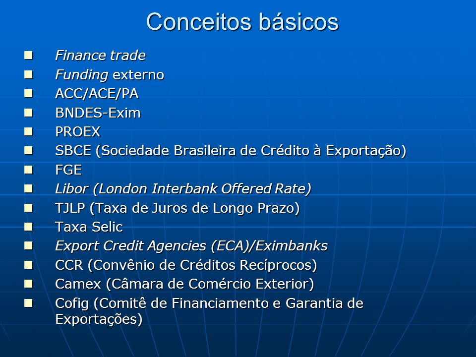 Conceitos básicos Finance trade Funding externo ACC/ACE/PA BNDES-Exim