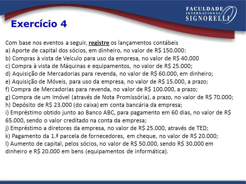 Exercício 4 Com base nos eventos a seguir, registre os lançamentos contábeis. a) Aporte de capital dos sócios, em dinheiro, no valor de R$ 150.000: