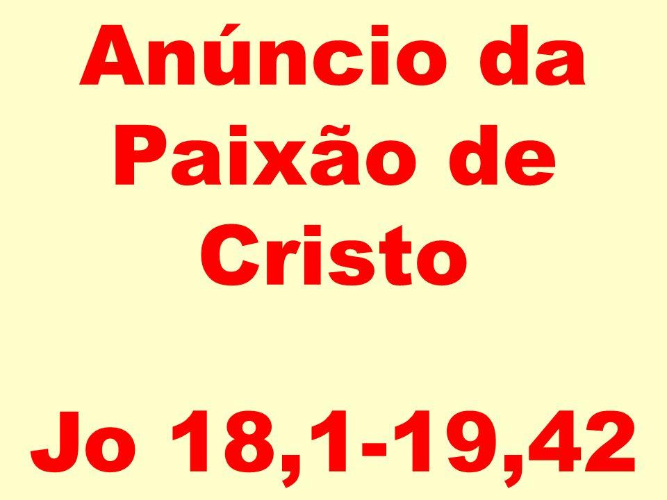 Anúncio da Paixão de Cristo Jo 18,1-19,42