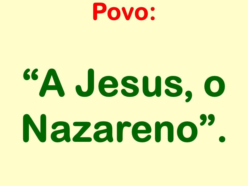Povo: A Jesus, o Nazareno .