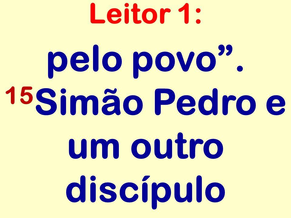 pelo povo . 15Simão Pedro e um outro discípulo